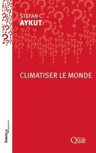 Stefan Aykut - Climatiser le monde.