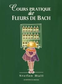 Stefan Ball - Cours pratique des fleurs de Bach.