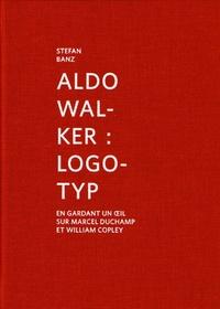 Stefan Banz - Aldo Walker: Logotyp - En gardant un oeil sur Marcel Duchamp et William Copley.