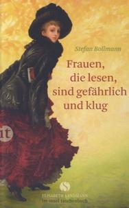 Stefan Bollmann - Frauen, Die Lesen, Sind Gefährlich und Klug.