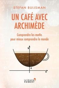Stefan Buijsman - Un café avec Archimède - Comprendre les maths pour mieux comprendre le monde.