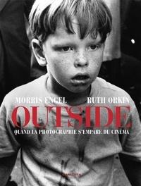 Stefan Cornic - Morris Engel, Ruth Orkin : Outside - Quand la photographie s'empare du cinéma.