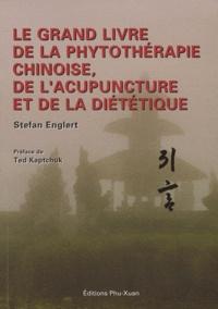 Stefan Englert - Le grand livre de la phytothérapie chinoise, de l'acupuncture et de la diététique.