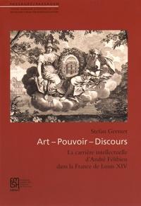 Stefan Germer - Art, pouvoir, discours - La carrière intellectuelle d'André Félibien dans la France de Louis XIV.