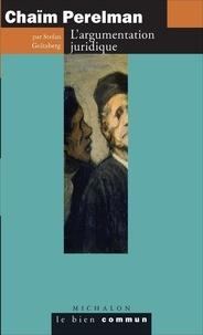 Stefan Goltzberg - Chaïm Perelman - L'argumentation juridique.