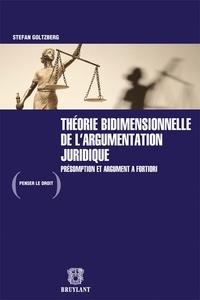 Stefan Goltzberg - Théorie bidimensionnelle de l'argumentation juridique - Présomption et argument a fortiori.