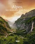 Stefan Hefele et Eugen E. Hüsler - Alpes, les mondes d'en haut - Un voyage au coeur de paysages préservés.