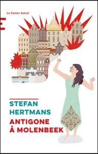 Stefan Hertmans - Antigone à Molenbeek.