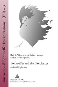Stefan Heuser et Ralf k. Wüstenberg - Bonhoeffer and the Biosciences - An Initial Exploration.