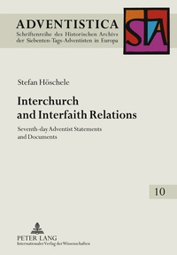 Stefan Höschele - Interchurch and Interfaith Relations - Seventh-Day Adventist Statements and Documents.