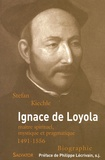 Stefan Kiechle - Ignace de Loyola  (1491-1556) - Maître spirituel, mystique et pragmatique.