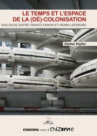 Stefan Kipfer - Le temps et l'espace de la (dé)colonisation - Dialogue entre Frantz Fanon et Henri Lefebvre.