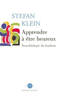 Stefan Klein - Apprendre à être heureux - Neurobiologie du bonheur.