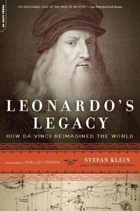 Stefan Klein et Shelley Frisch - Leonardo's Legacy - How Da Vinci Reimagined the World.