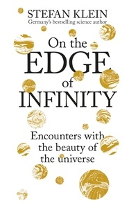 Stefan Klein - On the Edge of Infinity - Encounters with the Beauty of the Universe.