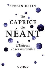 Stefan Klein - Un caprice du Néant - L'univers et ses merveilles - L'univers et ses merveilles.