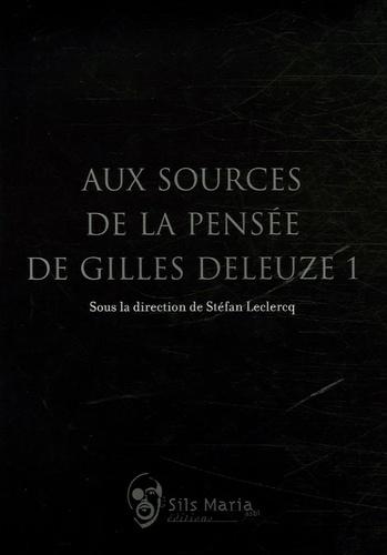 Aux sources de la pensée de Gilles Deleuze. Tome 1 - Stéfan Leclercq,Manola Antonioli,Alain Beaulieu,Giuseppe Bianco