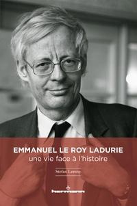 Stefan Lemny - Emmanuel Le Roy Ladurie : une vie face à l'histoire.