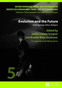 Stefan lorenz Sorgner et Branka-rista Jovanovic - Evolution and the Future - Anthropology, Ethics, Religion- In cooperation with Nikola Grimm.