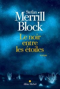 Stefan Merrill Block - Le noir entre les étoiles.