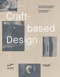 Stefan Moritsch - Craft-based Design - On Practical Knowledge and Manual Creativity.