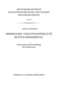Stefan Pfeiffer - Herrscher- und Dynastiekulte im Ptolemäerreich - Systematik und Einordnung der Kultformen.