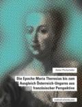 Stefan Pfurtscheller - Die Epoche Maria Theresias bis zum Ausgleich Österreich-Ungarns aus französischer Perspektive.