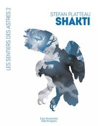 Stefan Platteau - Les sentiers des astres Tome 2 : Shakti.