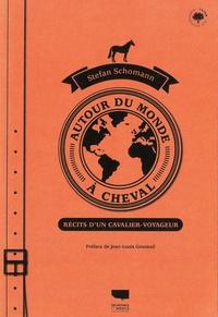Stefan Schomann - Autour du monde à cheval - Récits d'un cavalier voyageur.