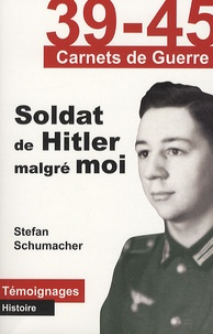 Stefan Schumacher - Soldat de Hitler malgré moi.
