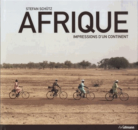 Stefan Schütz - Afrique - Impressions d'un continent.