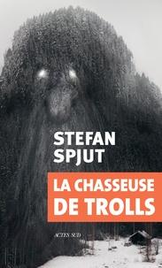 Stefan Spjut - La chasseuse de trolls.
