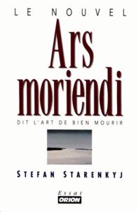 Stefan Starenkyj - Le nouvel Ars moriendi dit l'art de bien mourir.