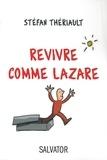 Stéfan Thériault - Revivre comme Lazare.