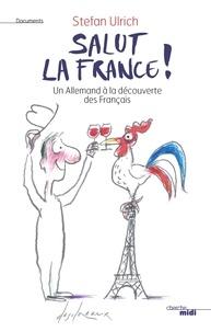 Stefan Ulrich - Salut la France ! - Un Allemand à la découverte des Français.