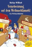 Stefan Wilfert - Verschwörung auf dem Weihnachtsmarkt - Ein Weihnachtskrimi in 24 Kapiteln.