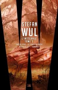 """Stefan Wul - L'intégrale Stefan Wul - Tome 2, OMS en série ; Le temple du passé ; Retour à """"0"""" ; Terminus 1."""
