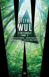 Stefan Wul - L'intégrale Stefan Wul - Tome 3, L'orphelin de Perdide ; Rayons pour Sidar ; Piège sur Zarkass ; Odyssée sous contrôle.