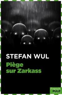 Stefan Wul - Piège sur Zarkass.