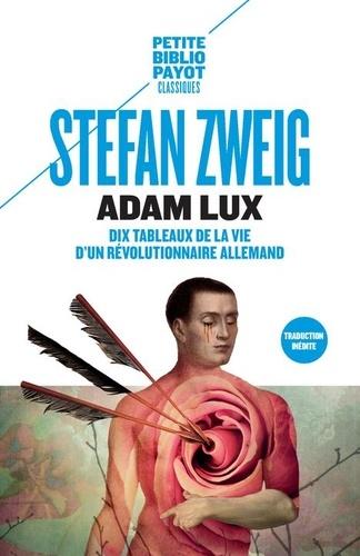 Stefan Zweig - Adam Lux - Dix tableaux de la vie d'un révolutionnaire.