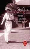Stefan Zweig - Amok - Suivi de Lettre d'une inconnue et de La ruelle au clair de lune.