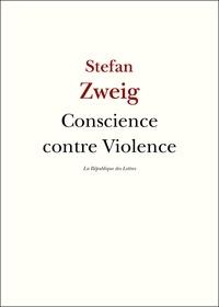 Stefan Zweig - Conscience contre Violence - Castellion contre Calvin.