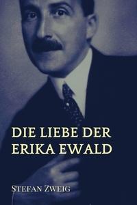 Stefan Zweig - Die Liebe der Erika Ewald.