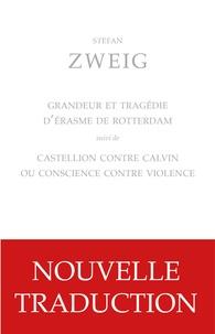 Stefan Zweig - Grandeur et tragédie d'Erasme de Rotterdam suivi de Castellion contre Calvin ou conscience contre violence.