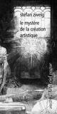 Stefan Zweig - Le mystère de la création artistique.