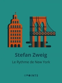 Stefan Zweig - Le Rythme de New York.
