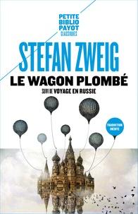 Stefan Zweig - Le wagon plombé - Suivi de Voyage en Russie et de Sur Maxime Gorki.