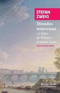 Stefan Zweig - Mondes nouveaux - L'échec de Wilson, et autres textes.