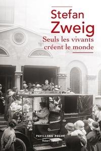 Stefan Zweig - Seuls les vivants créent le monde.