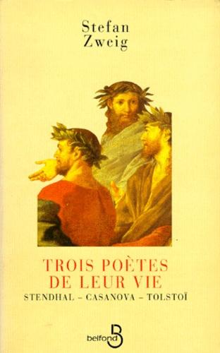 TROIS POETES DE LEUR VIE. Stendhal, Casanova, Tolstoï